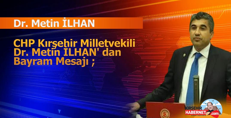 CHP Kırşehir Milletvekili Dr. Metin İLHAN' dan Bayram Mesajı ;