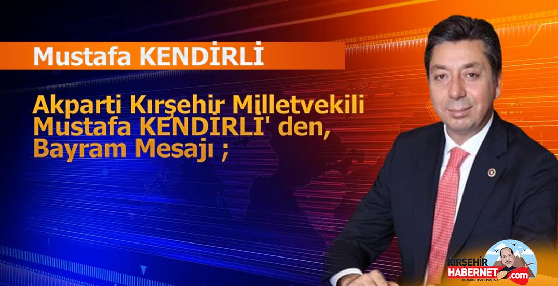 Akparti Kırşehir Milletvekili Mustafa KENDİRLİ' den, Bayram Mesajı ;