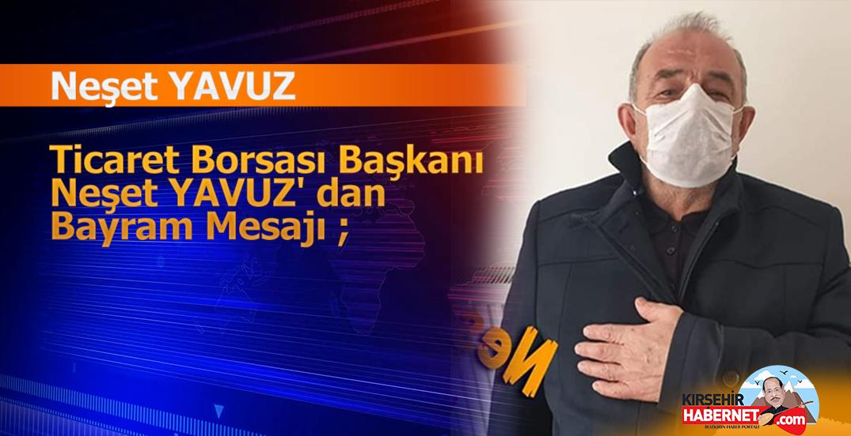 Ticaret Borsası Başkanı Neşet YAVUZ' dan Bayram Mesajı ;