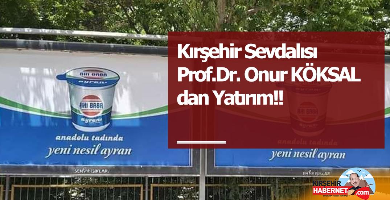 Kırşehir Sevdalısı Prof.Dr. Onur KÖKSAL dan Yatırım!!