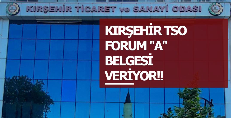 "KIRŞEHİR TSO FORUM ""A"" BELGESİ VERİYOR!!"