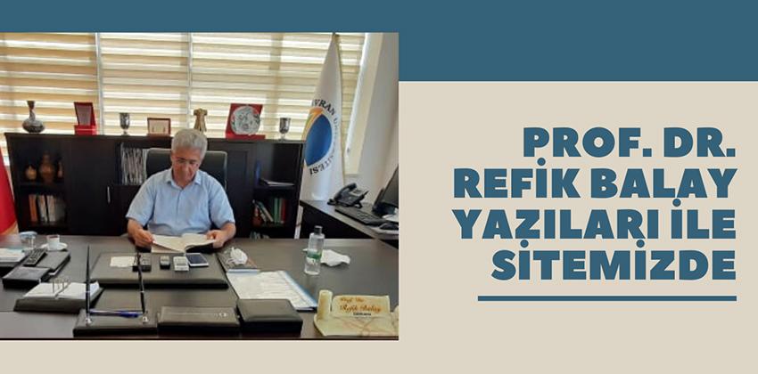PROF. DR. REFİK BALAY YAZILARI İLE SİTEMİZDE