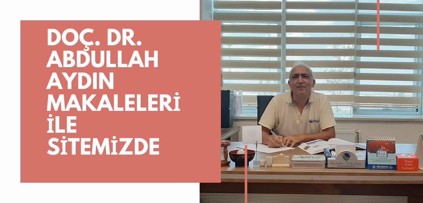 DOÇ. DR. ABDULLAH AYDIN MAKALELERİ İLE SİTEMİZDE