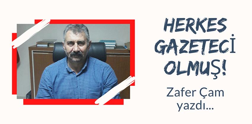 """""""HERKES GAZETECİ OLMUŞ!"""" Usta yazar Zafer Çam'ın Kaleminden"""