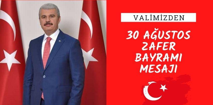 "VALİMİZ SAYIN İBRAHİM AKIN'IN ""30 AĞUSTOS ZAFER BAYRAMI"" MESAJI"