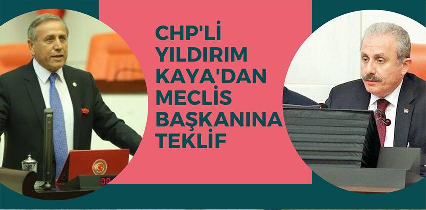 CHP'Lİ YILDIRIM KAYA'DAN MECLİS BAŞKANINA TEKLİF