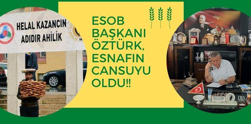 ESOB BAŞKANI ÖZTÜRK, ESNAFIN CANSUYU OLDU!!
