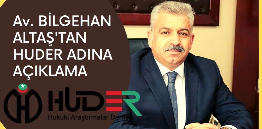 Av. BİLGEHAN ALTAŞ'TAN HUDER ADINA AÇIKLAMA !!