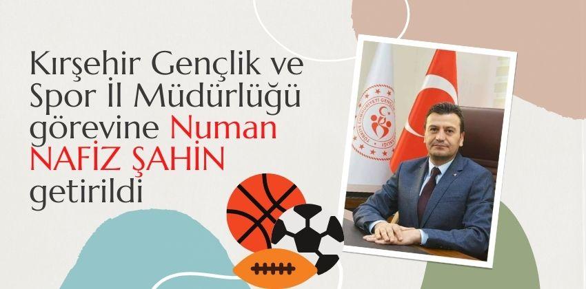 Kırşehir Gençlik ve Spor İl Müdürlüğü görevine Numan NAFİZ ŞAHİN getirildi