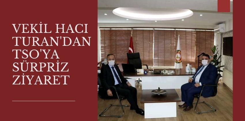 VEKİL HACI TURAN' dan TSO ya SÜPRİZ ZİYARET !!