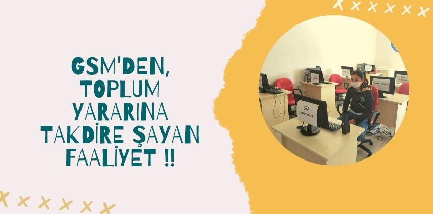 GSM'DEN, TOPLUM YARARINA TAKDİRE ŞAYAN FAALİYET !!