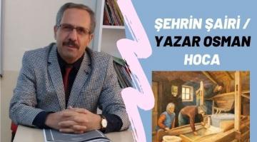 ŞEHRİN ŞAİR / YAZAR OSMAN HOCASI