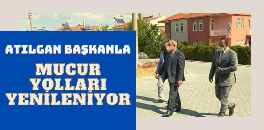 ATILGAN BAŞKANLA MUCUR YOLLARI YENİLENİYOR !!