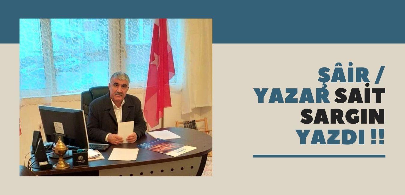 ŞÂİR / YAZAR SAİT SARGIN YAZDI !!