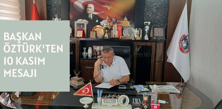 BAŞKAN ÖZTÜRK'TEN 10 KASIM MESAJI