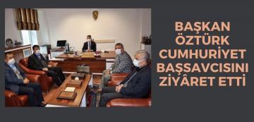 BAŞKAN ÖZTÜRK CUMHURİYET BAŞSAVCISINI ZİYÂRET ETTİ