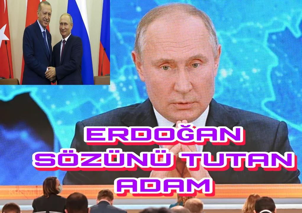 PUTİN ERDOĞAN SÖZÜNÜ TUTAN ADAM DEDİ !!