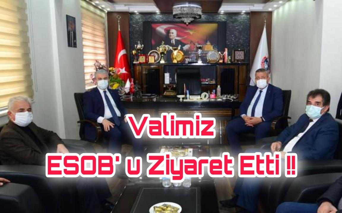 VALİMİZ ESOB' u ZİYARET ETTİ !!