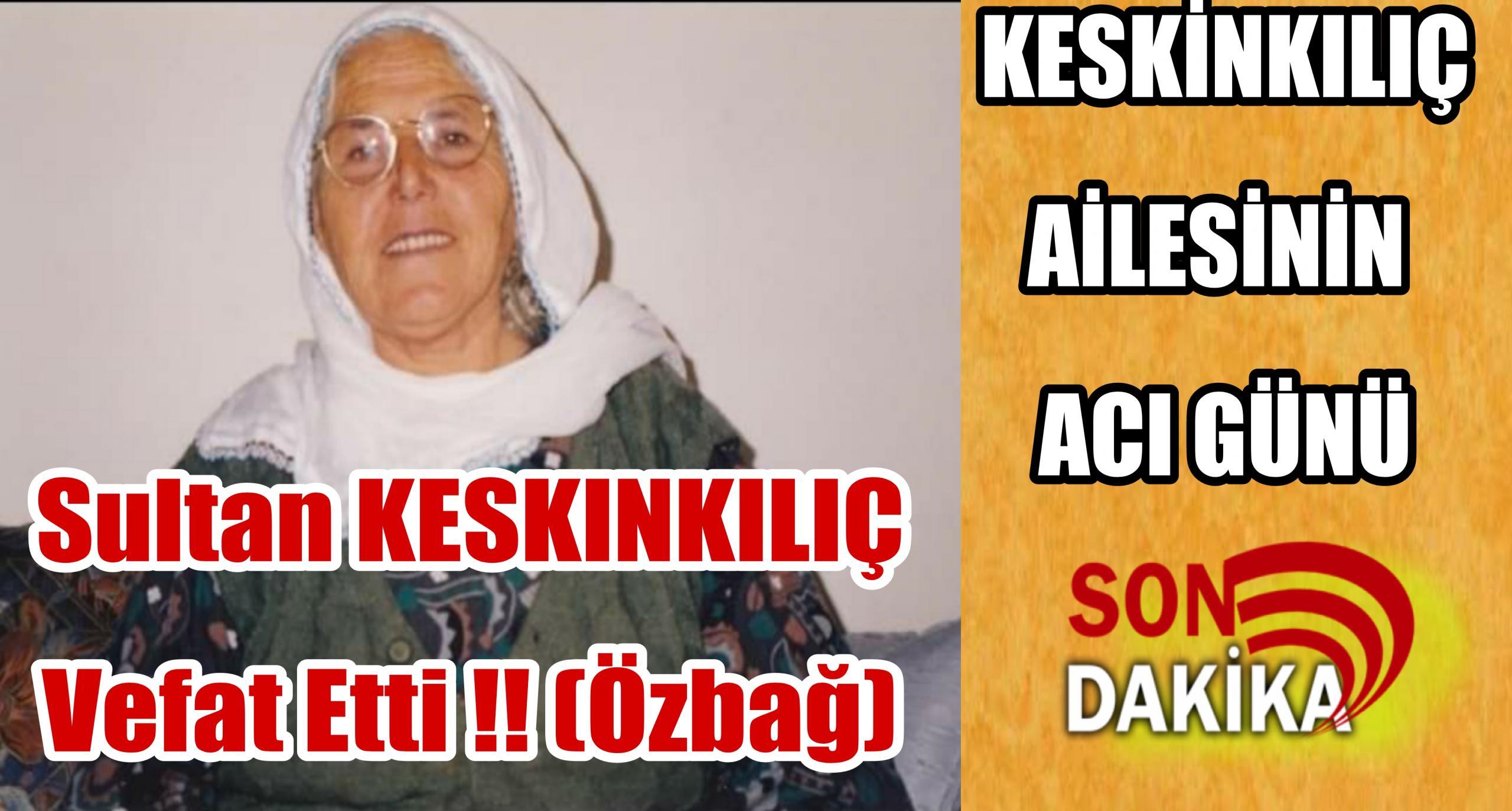 ÖZBAĞ / KESKİNKILIÇ AİLESİNİN ACI GÜNÜ !!