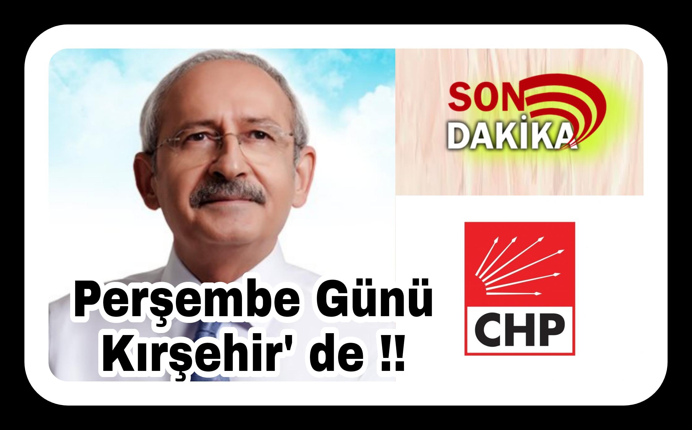 Kılıçdaroğlu Perşembe Günü Kırşehir' de !!