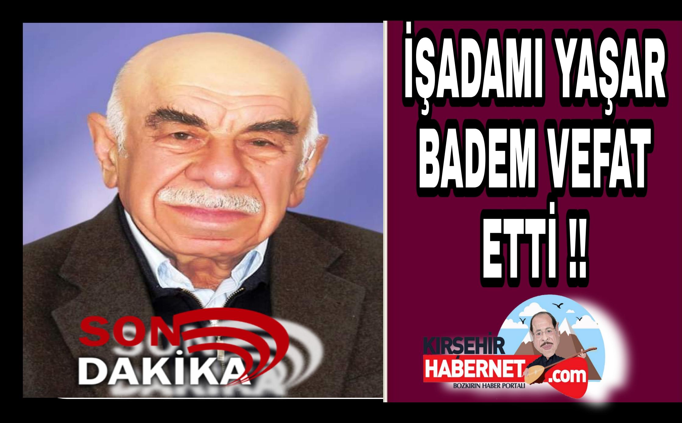 İŞADAMI YAŞAR BADEM VEFAT ETTİ !!