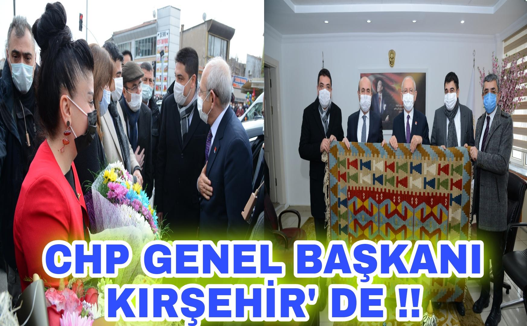 Ana Muhalefet Partisi Lideri Kırşehir' de !!