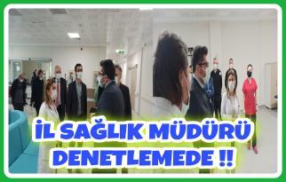 İL SAĞLIK MÜDÜRÜ DENETLEMEDE !!