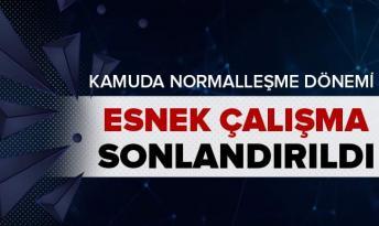 KAMUDA ESNEK ÇALIŞMA DÖNEMİ SONA ERDİ!!