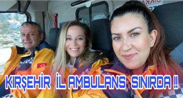 KIRŞEHİR İL AMBALANS HATAY' DA !!